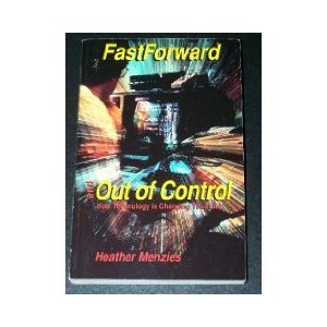 Fastforward and Out of Control: How Technology is Changing your Life