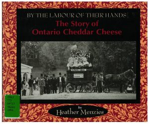 By the Labour of Their Hands: The Story of Ontario Cheddar Cheese